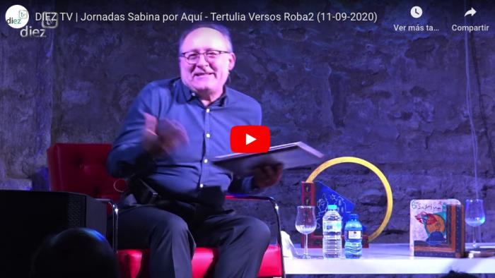 DIEZ TV / Tertulia Versos Roba2 / 7ª Jornadas Sabina por aquí